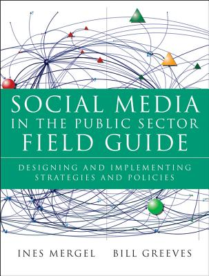 Social Media in the Public Sector Field Guide By Mergel, Ines/ Greeves, Bill